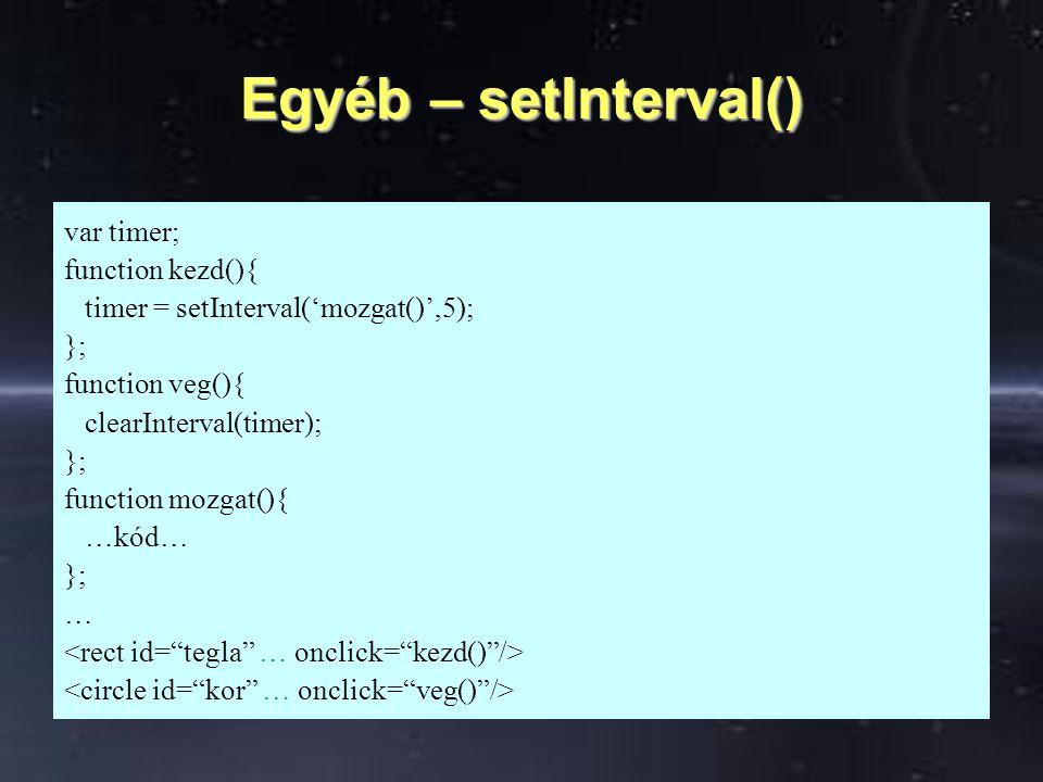 Egyéb – setInterval() var timer; function kezd(){ timer = setInterval('mozgat()',5); }; function veg(){ clearInterval(timer); }; function mozgat(){ …kód… }; …