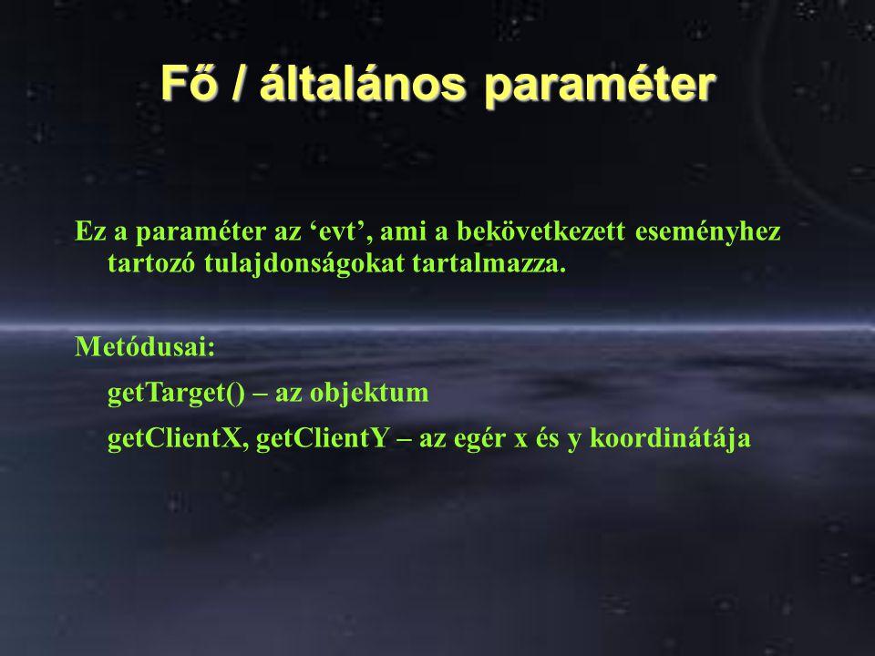 Fő / általános paraméter Ez a paraméter az 'evt', ami a bekövetkezett eseményhez tartozó tulajdonságokat tartalmazza. Metódusai: getTarget() – az obje