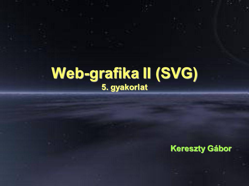 Web-grafika II (SVG) 5. gyakorlat Kereszty Gábor