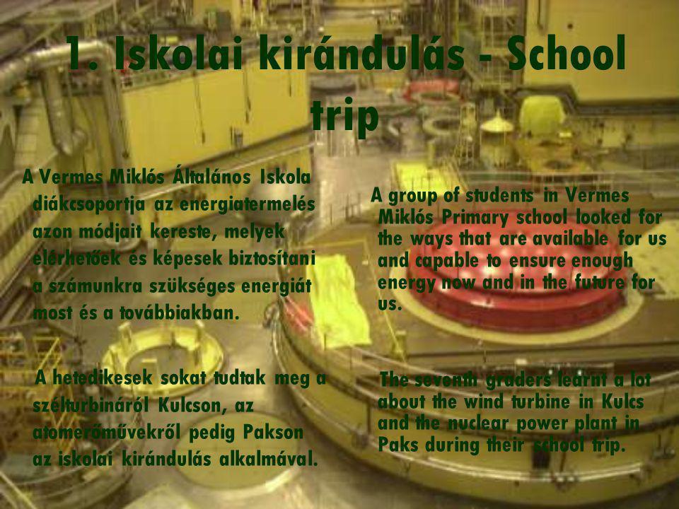 1. Iskolai kirándulás - School trip A Vermes Miklós Általános Iskola diákcsoportja az energiatermelés azon módjait kereste, melyek elérhetőek és képes