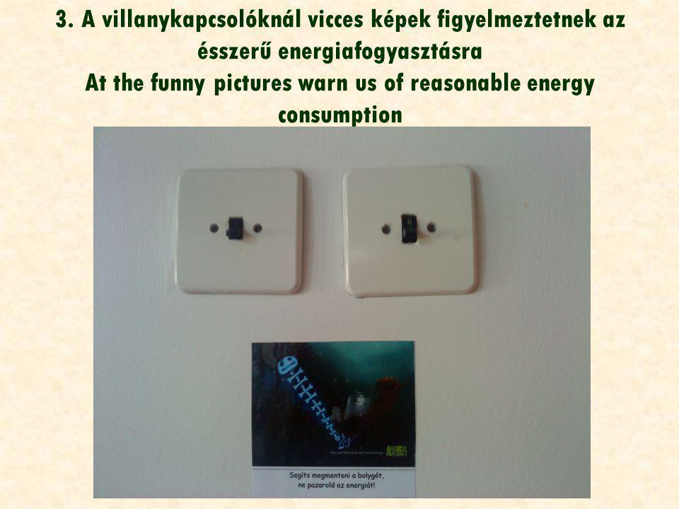 3. A villanykapcsolóknál vicces képek figyelmeztetnek az ésszerű energiafogyasztásra At the funny pictures warn us of reasonable energy consumption