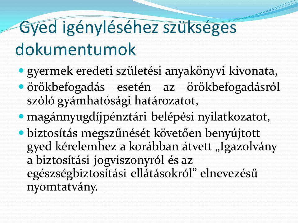 Gyed igényléséhez szükséges dokumentumok gyermek eredeti születési anyakönyvi kivonata, örökbefogadás esetén az örökbefogadásról szóló gyámhatósági ha