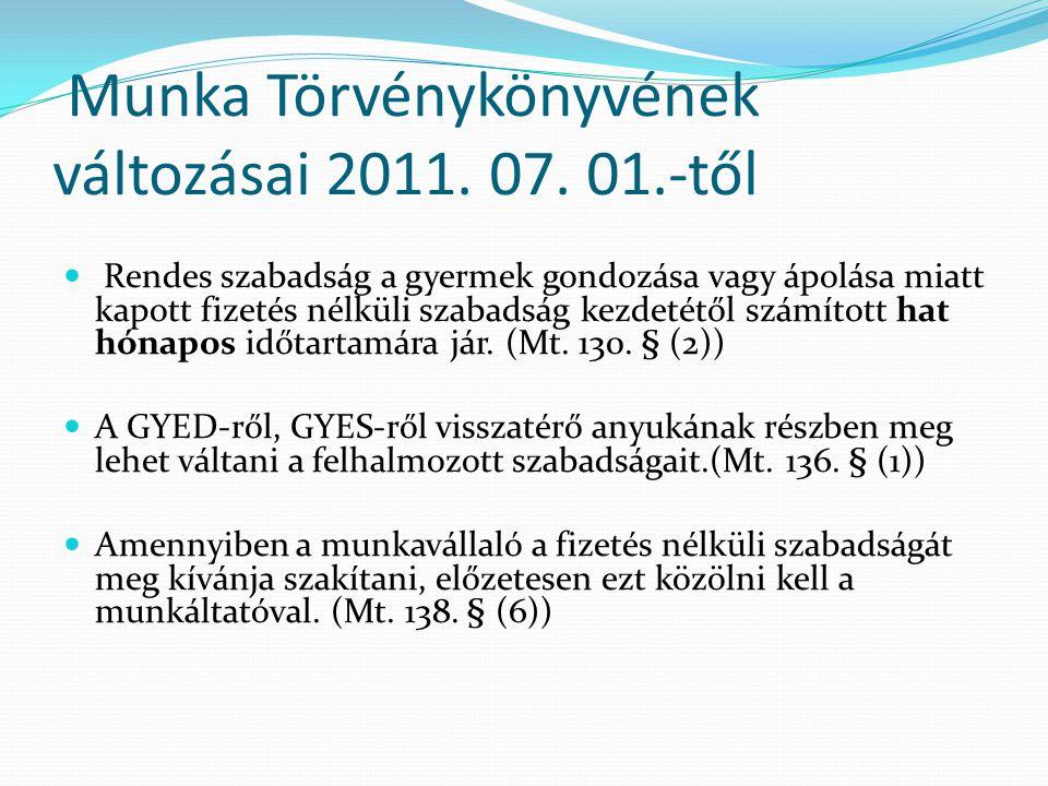 Munka Törvénykönyvének változásai 2011. 07. 01.-től Rendes szabadság a gyermek gondozása vagy ápolása miatt kapott fizetés nélküli szabadság kezdetétő