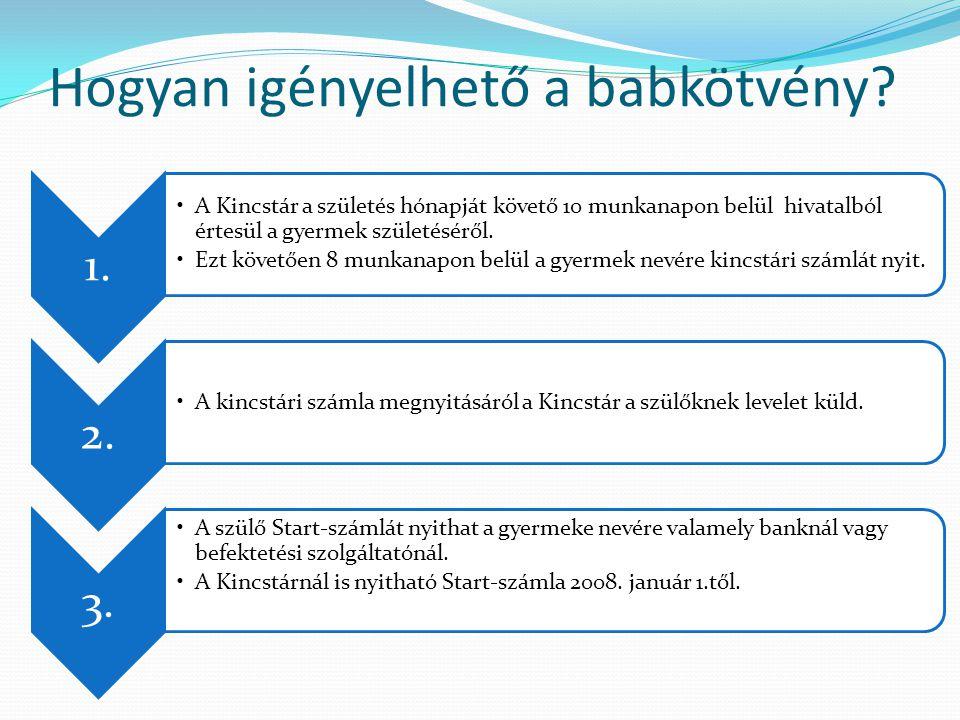 Hogyan igényelhető a babkötvény? 1. A Kincstár a születés hónapját követő 10 munkanapon belül hivatalból értesül a gyermek születéséről. Ezt követően