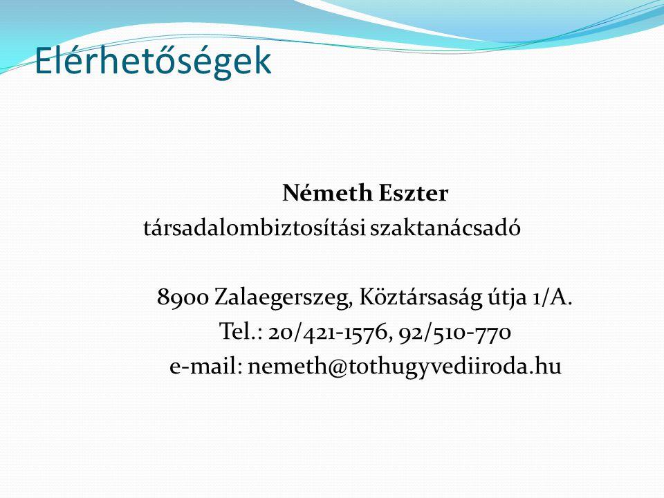 Elérhetőségek Németh Eszter társadalombiztosítási szaktanácsadó 8900 Zalaegerszeg, Köztársaság útja 1/A. Tel.: 20/421-1576, 92/510-770 e-mail: nemeth@