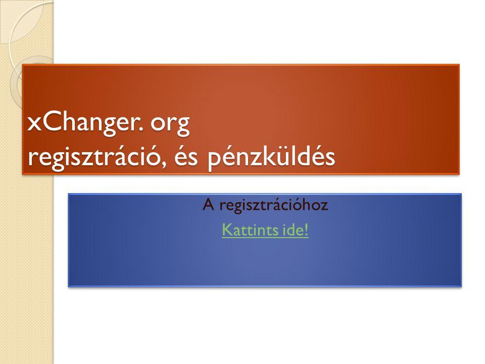 xChanger. org regisztráció, és pénzküldés A regisztrációhoz Kattints ide.