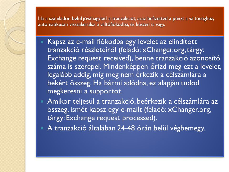 Ha a számládon belül jóváhagytad a tranzakciót, azaz befizetted a pénzt a váltócéghez, automatikusan visszakerülsz a váltófiókodba, és készen is vagy.