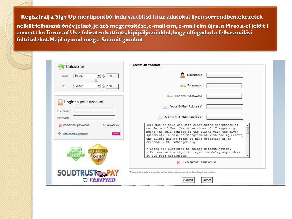 Regisztrálj a Sign Up menüpontból indulva, töltsd ki az adatokat ilyen sorrendben, ékezetek nélkül: felhasználónév, jelszó, jelszó megerősítése, e-mail cím, e-mail cím újra.
