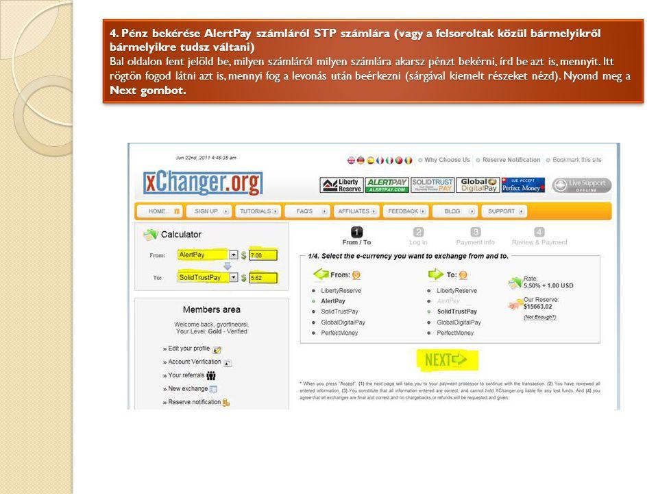 4. Pénz bekérése AlertPay számláról STP számlára (vagy a felsoroltak közül bármelyikről bármelyikre tudsz váltani) Bal oldalon fent jelöld be, milyen