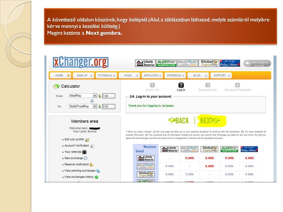 A következő oldalon köszönik, hogy beléptél.(Alul, a táblázatban láthatod, melyik számláról melyikre kérve mennyi a kezelési költség.) Megint kattints a Next gombra.