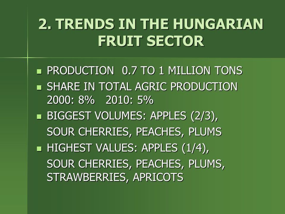 2. TRENDS IN THE HUNGARIAN FRUIT SECTOR PRODUCTION 0.7 TO 1 MILLION TONS PRODUCTION 0.7 TO 1 MILLION TONS SHARE IN TOTAL AGRIC PRODUCTION 2000: 8% 201