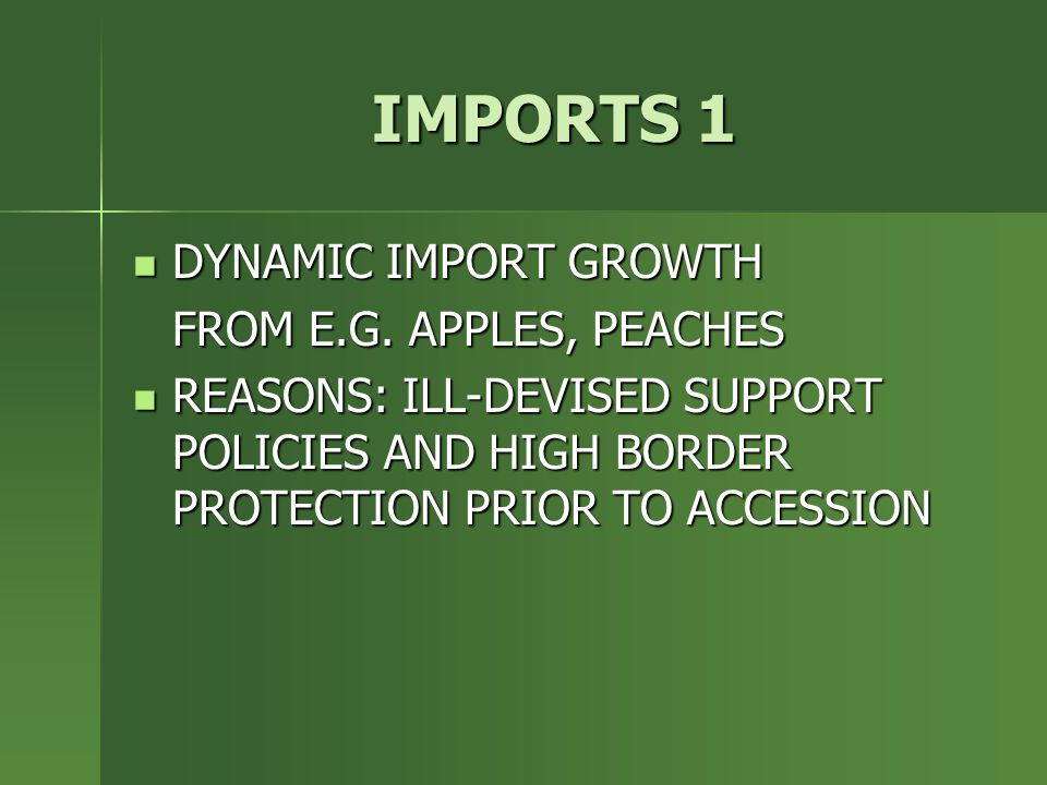 IMPORTS 1 DYNAMIC IMPORT GROWTH DYNAMIC IMPORT GROWTH FROM E.G. APPLES, PEACHES REASONS: ILL-DEVISED SUPPORT POLICIES AND HIGH BORDER PROTECTION PRIOR