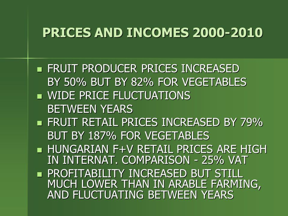 PRICES AND INCOMES 2000-2010 FRUIT PRODUCER PRICES INCREASED FRUIT PRODUCER PRICES INCREASED BY 50% BUT BY 82% FOR VEGETABLES WIDE PRICE FLUCTUATIONS