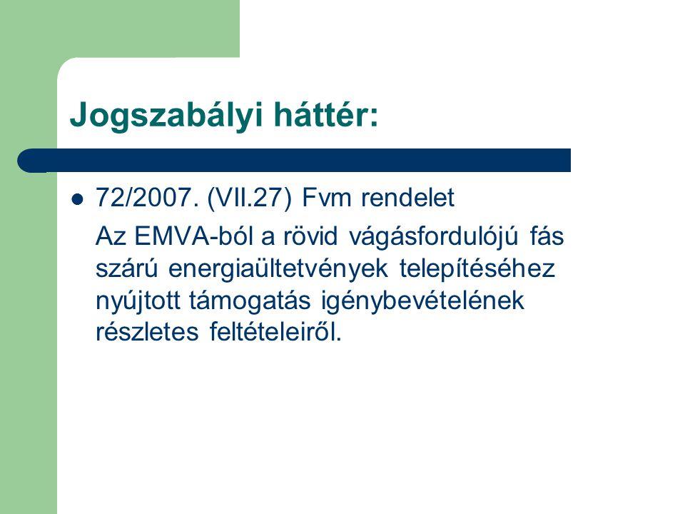 Jogszabályi háttér: 72/2007. (VII.27) Fvm rendelet Az EMVA-ból a rövid vágásfordulójú fás szárú energiaültetvények telepítéséhez nyújtott támogatás ig