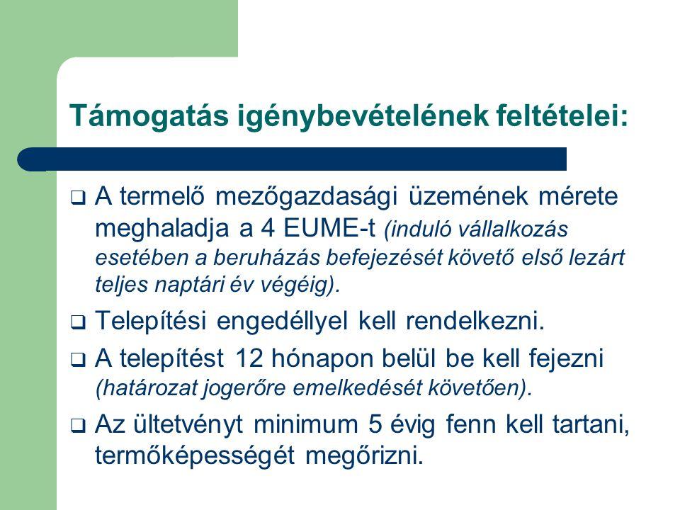 Támogatás igénybevételének feltételei:  A termelő mezőgazdasági üzemének mérete meghaladja a 4 EUME-t (induló vállalkozás esetében a beruházás befeje