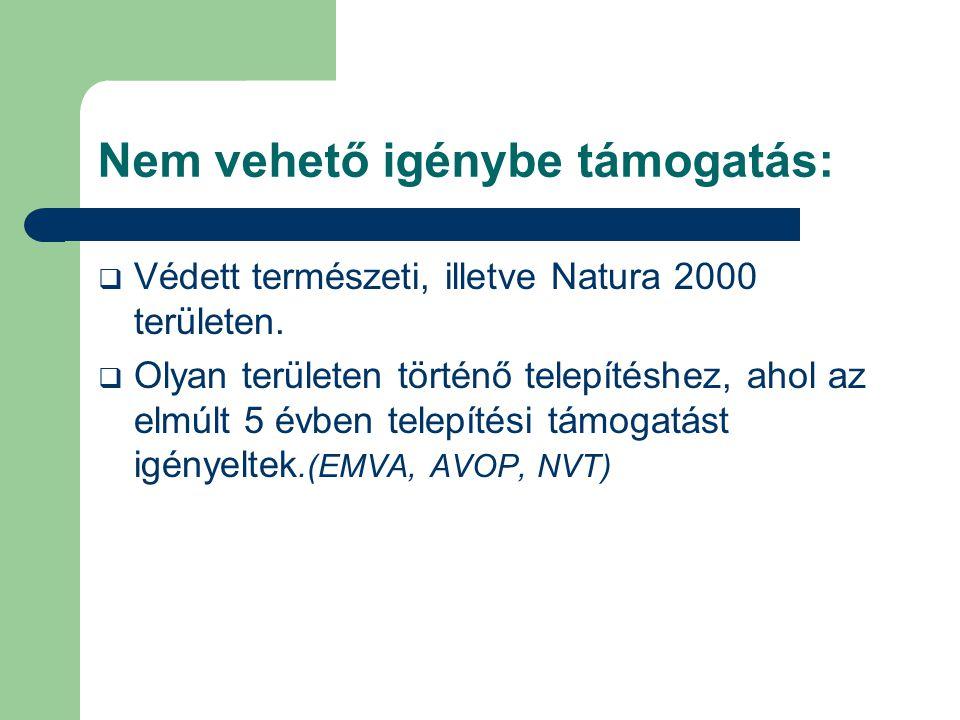 Nem vehető igénybe támogatás:  Védett természeti, illetve Natura 2000 területen.