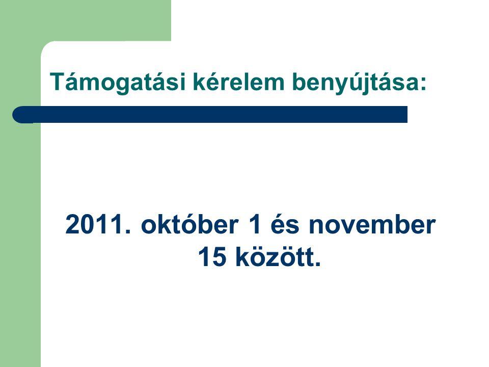 Támogatási kérelem benyújtása: 2011. október 1 és november 15 között.