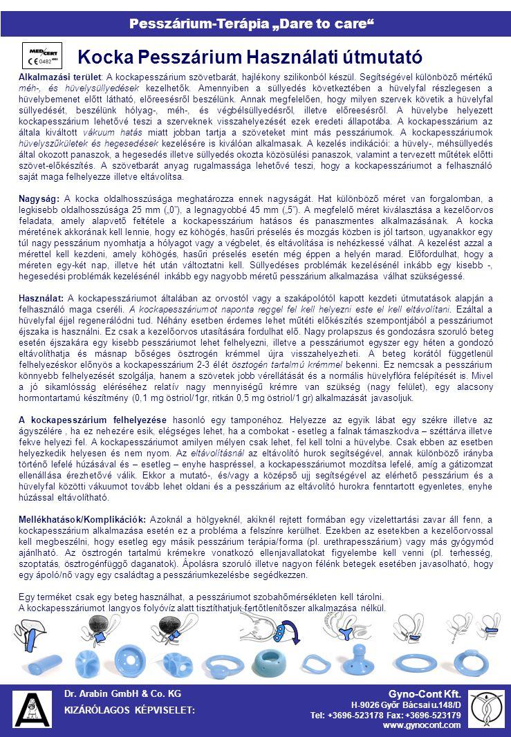 "Dr. Arabin GmbH & Co. KG KIZÁRÓLAGOS KÉPVISELET: Pesszárium-Terápia ""Dare to care"" Gyno-Cont Kft. H-9026 Győr Bácsai u.148/D Tel: +3696-523178 Fax: +3"
