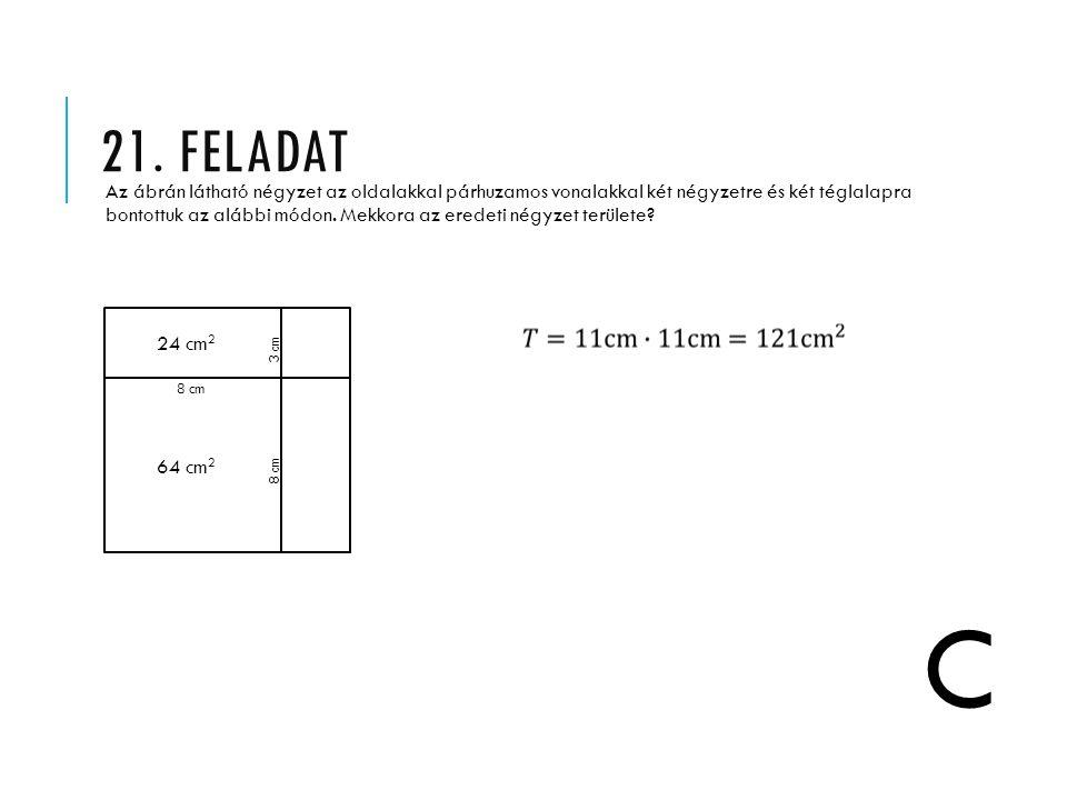 21. FELADAT Az ábrán látható négyzet az oldalakkal párhuzamos vonalakkal két négyzetre és két téglalapra bontottuk az alábbi módon. Mekkora az eredeti