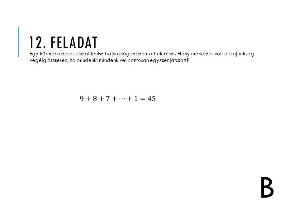 13. FELADAT Az alábbi kifejezések között hány olyan van, amelynek az értéke egyenlő 5-tel? E