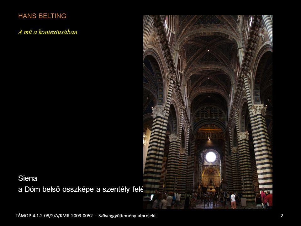 HANS BELTING A mű a kontextusában Siena a Dóm belső összképe a szentély felé 2TÁMOP-4.1.2-08/2/A/KMR-2009-0052 – Szöveggyűjtemény-alprojekt