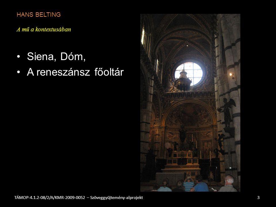 HANS BELTING A mű a kontextusában Siena, Dóm, A reneszánsz főoltár 3TÁMOP-4.1.2-08/2/A/KMR-2009-0052 – Szöveggyűjtemény-alprojekt