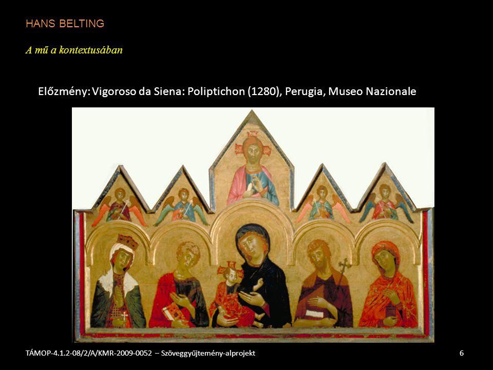 HANS BELTING A mű a kontextusában 6TÁMOP-4.1.2-08/2/A/KMR-2009-0052 – Szöveggyűjtemény-alprojekt Előzmény: Vigoroso da Siena: Poliptichon (1280), Perugia, Museo Nazionale