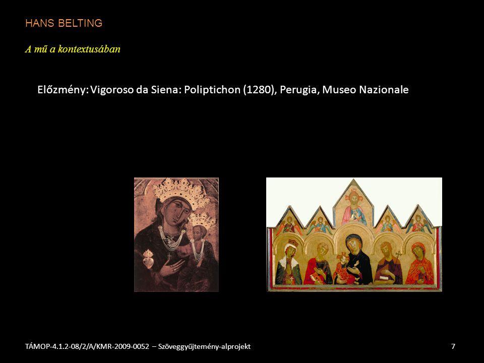HANS BELTING A mű a kontextusában 7TÁMOP-4.1.2-08/2/A/KMR-2009-0052 – Szöveggyűjtemény-alprojekt Előzmény: Vigoroso da Siena: Poliptichon (1280), Perugia, Museo Nazionale
