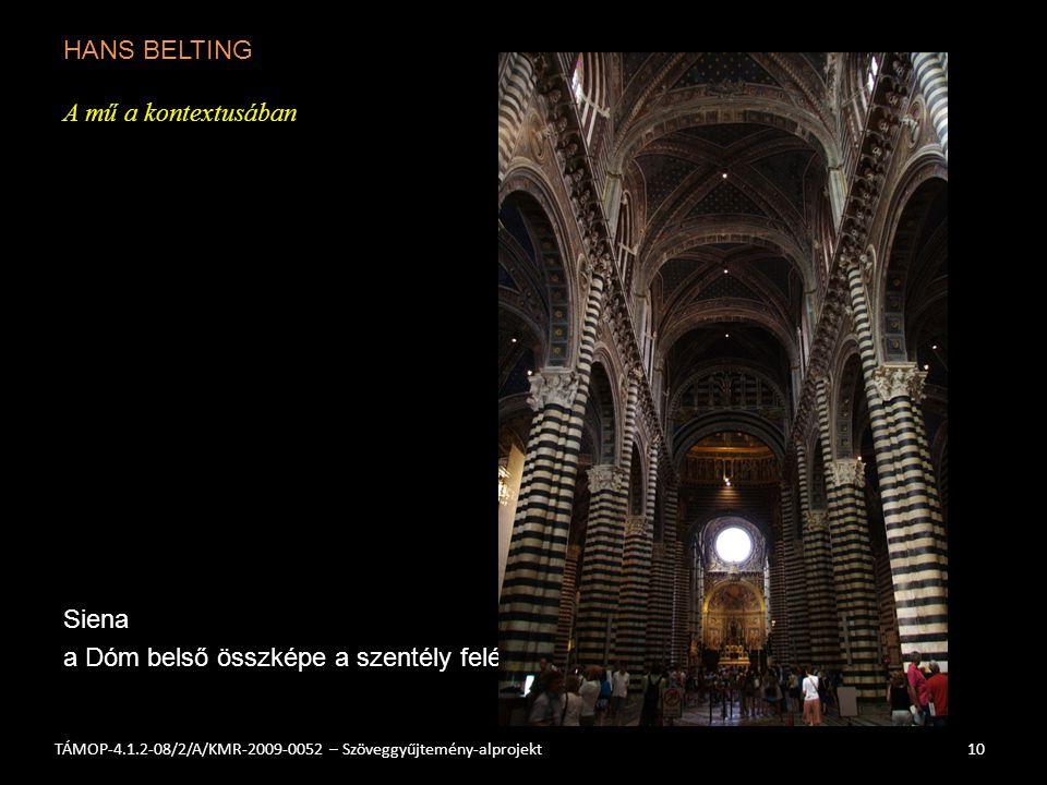 HANS BELTING A mű a kontextusában Siena a Dóm belső összképe a szentély felé 10TÁMOP-4.1.2-08/2/A/KMR-2009-0052 – Szöveggyűjtemény-alprojekt