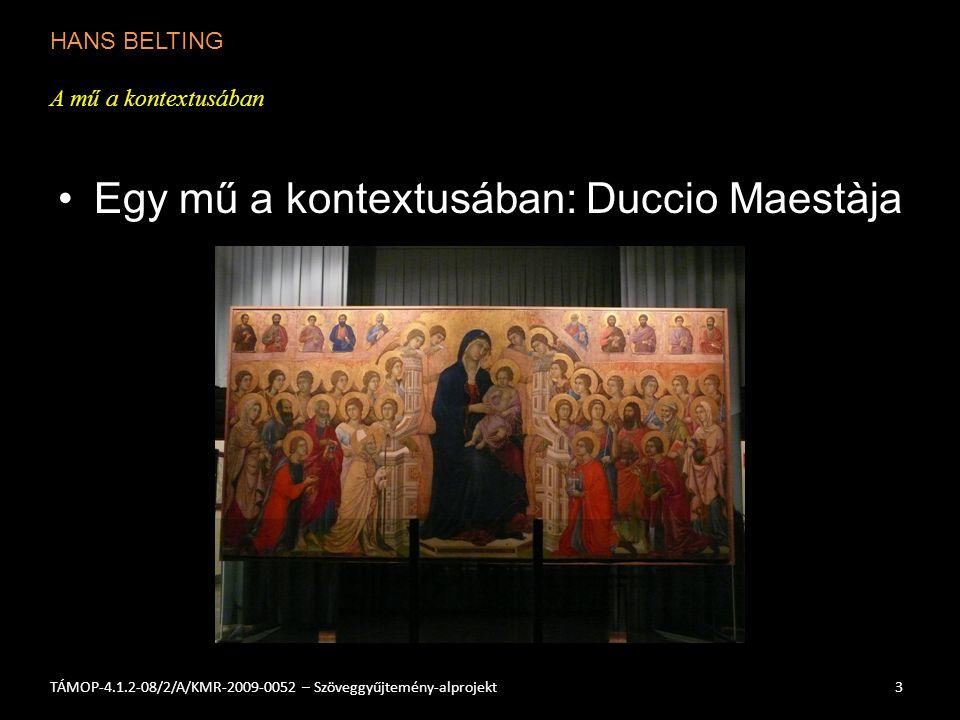 HANS BELTING A mű a kontextusában 3TÁMOP-4.1.2-08/2/A/KMR-2009-0052 – Szöveggyűjtemény-alprojekt Egy mű a kontextusában: Duccio Maestàja
