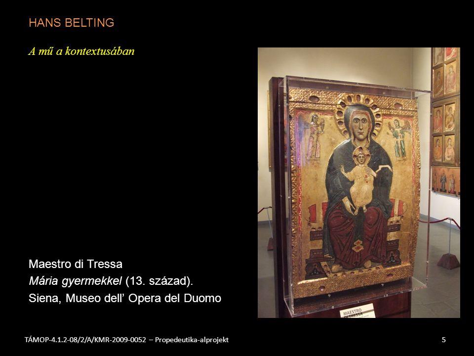 HANS BELTING A mű a kontextusában Maestro di Tressa Mária gyermekkel (13. század). Siena, Museo dell' Opera del Duomo 5TÁMOP-4.1.2-08/2/A/KMR-2009-005