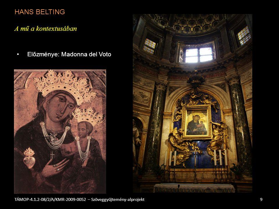 HANS BELTING A mű a kontextusában 9TÁMOP-4.1.2-08/2/A/KMR-2009-0052 – Szöveggyűjtemény-alprojekt Előzménye: Madonna del Voto