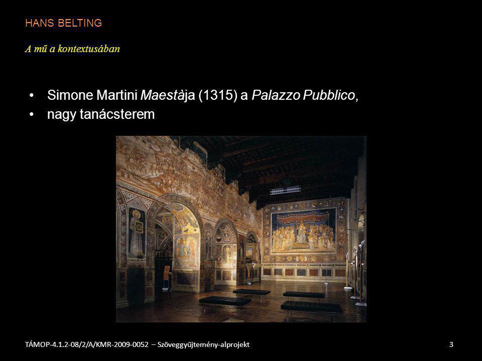HANS BELTING A mű a kontextusában 3TÁMOP-4.1.2-08/2/A/KMR-2009-0052 – Szöveggyűjtemény-alprojekt Simone Martini Maestàja (1315) a Palazzo Pubblico, na