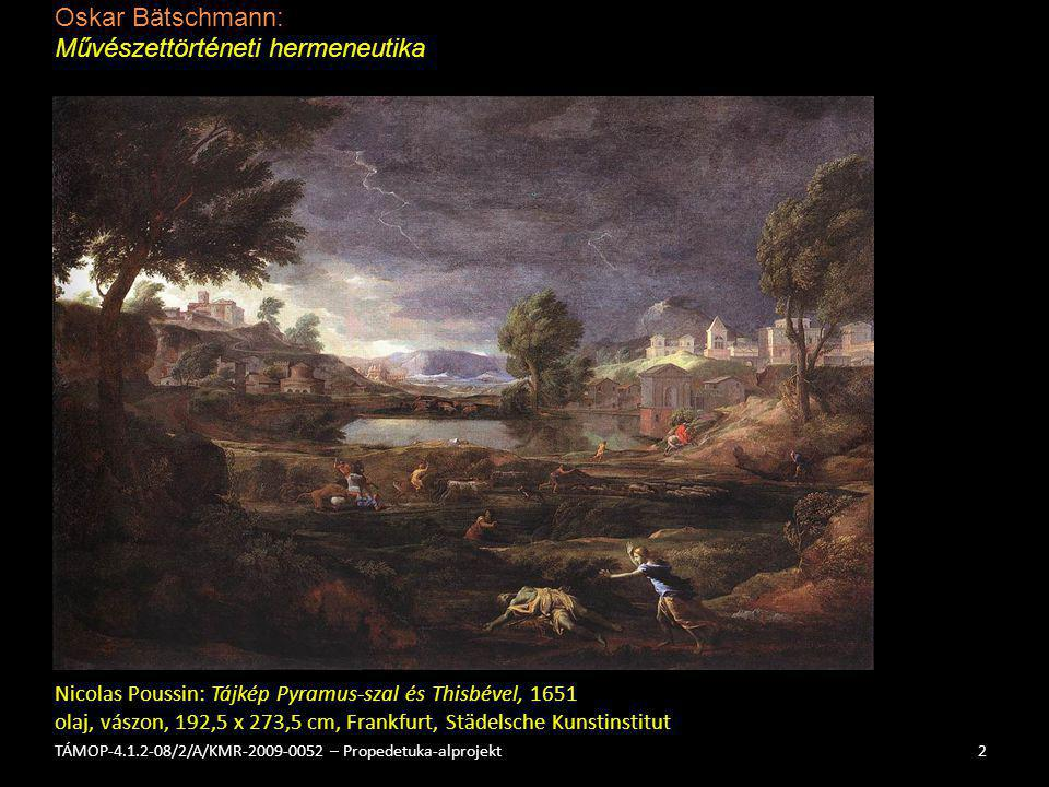 Oskar Bätschmann: Művészettörténeti hermeneutika 2TÁMOP-4.1.2-08/2/A/KMR-2009-0052 – Propedetuka-alprojekt Nicolas Poussin: Tájkép Pyramus-szal és Thi