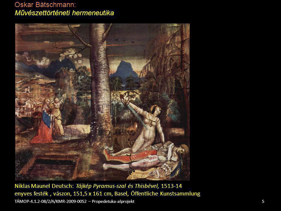 Oskar Bätschmann: Művészettörténeti hermeneutika 5TÁMOP-4.1.2-08/2/A/KMR-2009-0052 – Propedetuka-alprojekt Niklas Maunel Deutsch: Tájkép Pyramus-szal