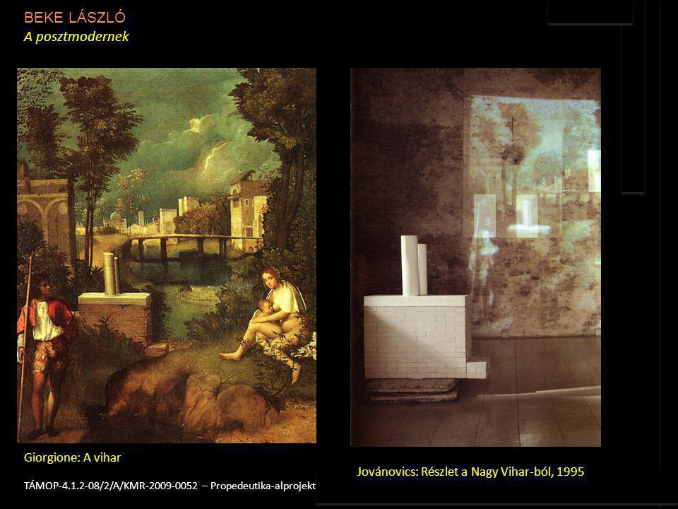 BEKE LÁSZLÓ A posztmodernek 3TÁMOP-4.1.2-08/2/A/KMR-2009-0052 – Propedeutika-alprojekt Giorgione: A vihar Jovánovics: Részlet a Nagy Vihar-ból, 1995