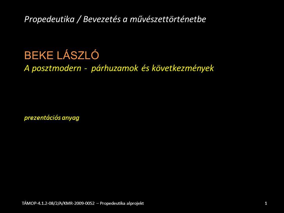 BEKE LÁSZLÓ A posztmodern - párhuzamok és következmények prezentációs anyag Propedeutika / Bevezetés a művészettörténetbe TÁMOP-4.1.2-08/2/A/KMR-2009-
