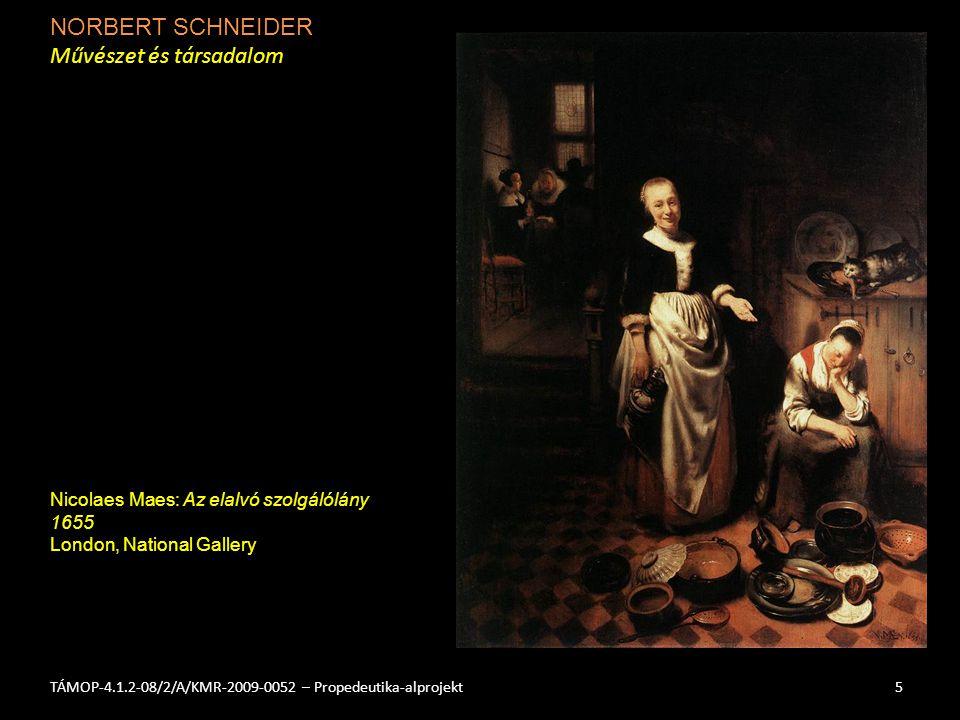 NORBERT SCHNEIDER Művészet és társadalom 5TÁMOP-4.1.2-08/2/A/KMR-2009-0052 – Propedeutika-alprojekt Nicolaes Maes: Az elalvó szolgálólány 1655 London, National Gallery