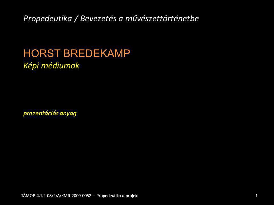 HORST BREDEKAMP Képi médiumok prezentációs anyag Propedeutika / Bevezetés a művészettörténetbe TÁMOP-4.1.2-08/2/A/KMR-2009-0052 – Propedeutika alprojekt1