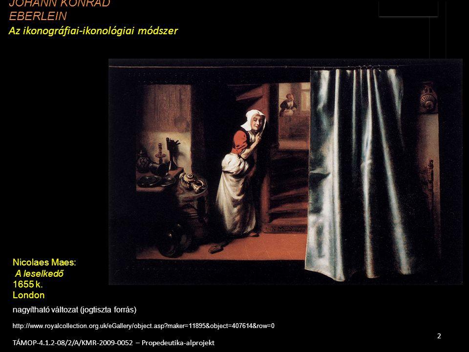2 TÁMOP-4.1.2-08/2/A/KMR-2009-0052 – Propedeutika-alprojekt nagyítható változat (jogtiszta forrás) http://www.royalcollection.org.uk/eGallery/object.a