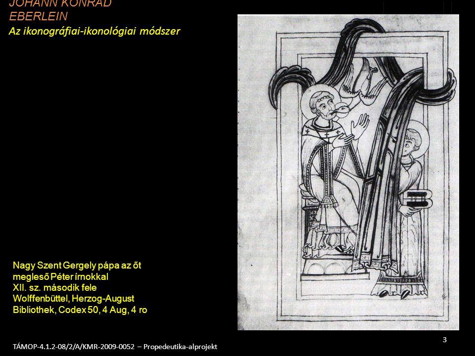 4 TÁMOP-4.1.2-08/2/A/KMR-2009-0052 – Propedeutika-alprojekt Dürer: Melencolia I JOHANN KONRAD EBERLEIN Az ikonográfiai-ikonológiai módszer