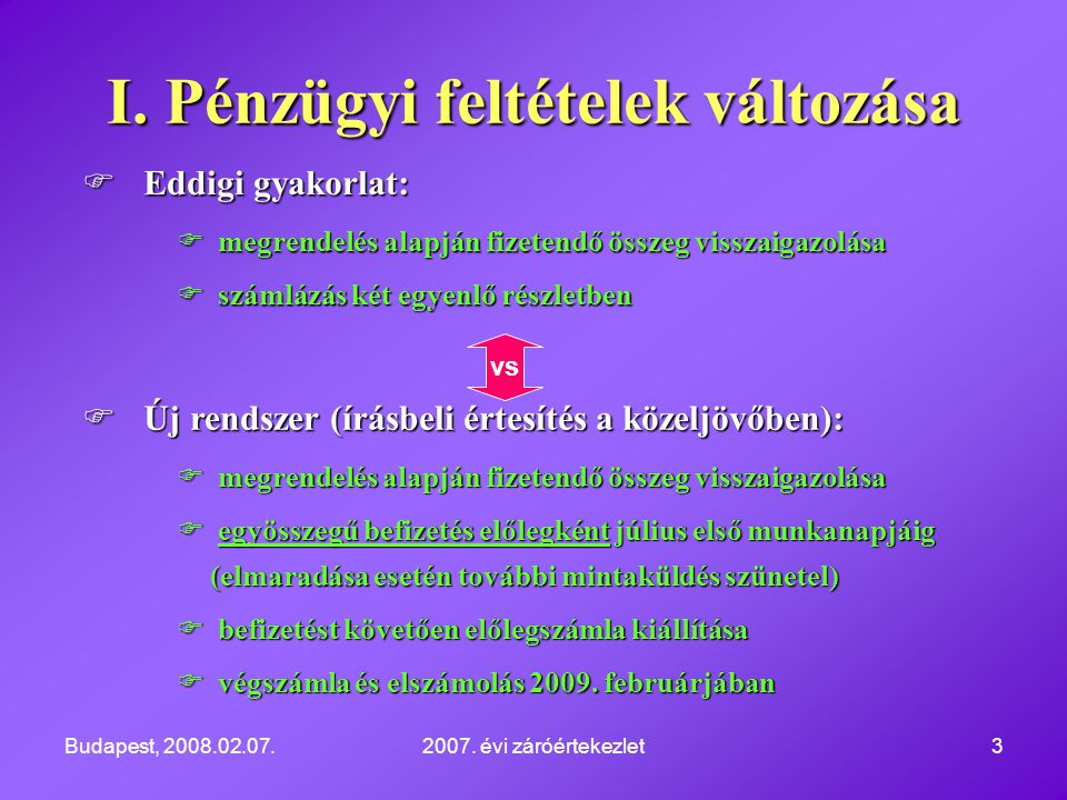 Budapest, 2008.02.07.2007. évi záróértekezlet3  Eddigi gyakorlat:  megrendelés alapján fizetendő összeg visszaigazolása  számlázás két egyenlő rész