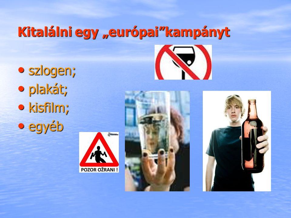 """Kitalálni egy """"európai""""kampányt szlogen; szlogen; plakát; plakát; kisfilm; kisfilm; egyéb egyéb"""