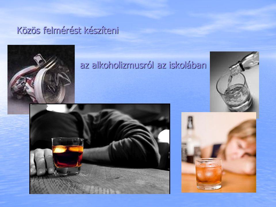 Közös felmérést készíteni az alkoholizmusról az iskolában az alkoholizmusról az iskolában
