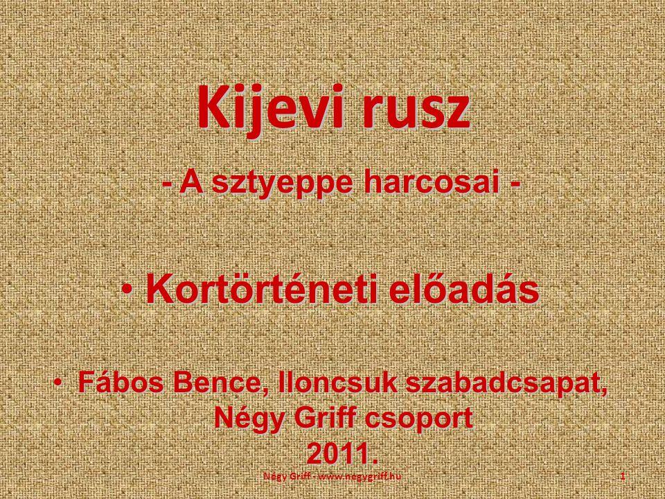 Kijevi rusz - A sztyeppe harcosai - Kortörténeti előadásKortörténeti előadás Fábos Bence, Iloncsuk szabadcsapat, Négy Griff csoport 2011.Fábos Bence,
