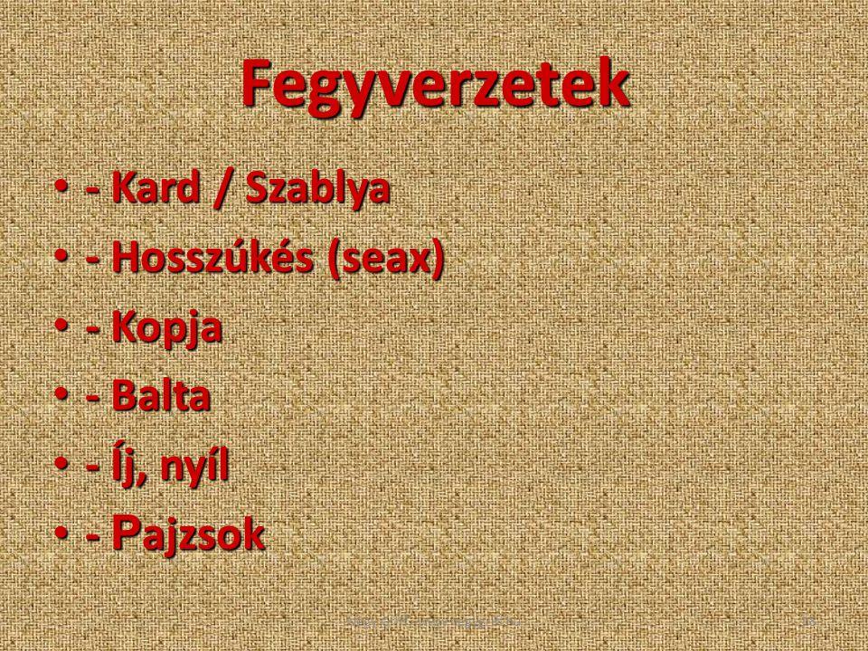 Fegyverzetek - Kard / Szablya - Kard / Szablya - Hosszúkés (seax) - Hosszúkés (seax) - Kopja - Kopja - Balta - Balta - Íj, nyíl - Íj, nyíl - P ajzsok
