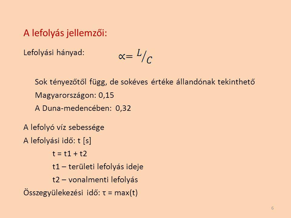 A lefolyás jellemzői: Lefolyási hányad: 6 Sok tényezőtől függ, de sokéves értéke állandónak tekinthető Magyarországon: 0,15 A Duna-medencében: 0,32 A