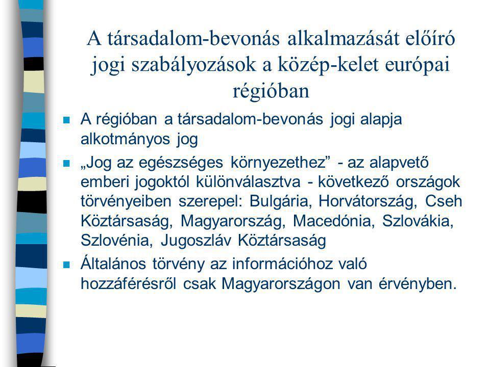 A társadalom-bevonás alkalmazását előíró jogi szabályozások a közép-kelet európai régióban n A régióban a társadalom-bevonás jogi alapja alkotmányos j