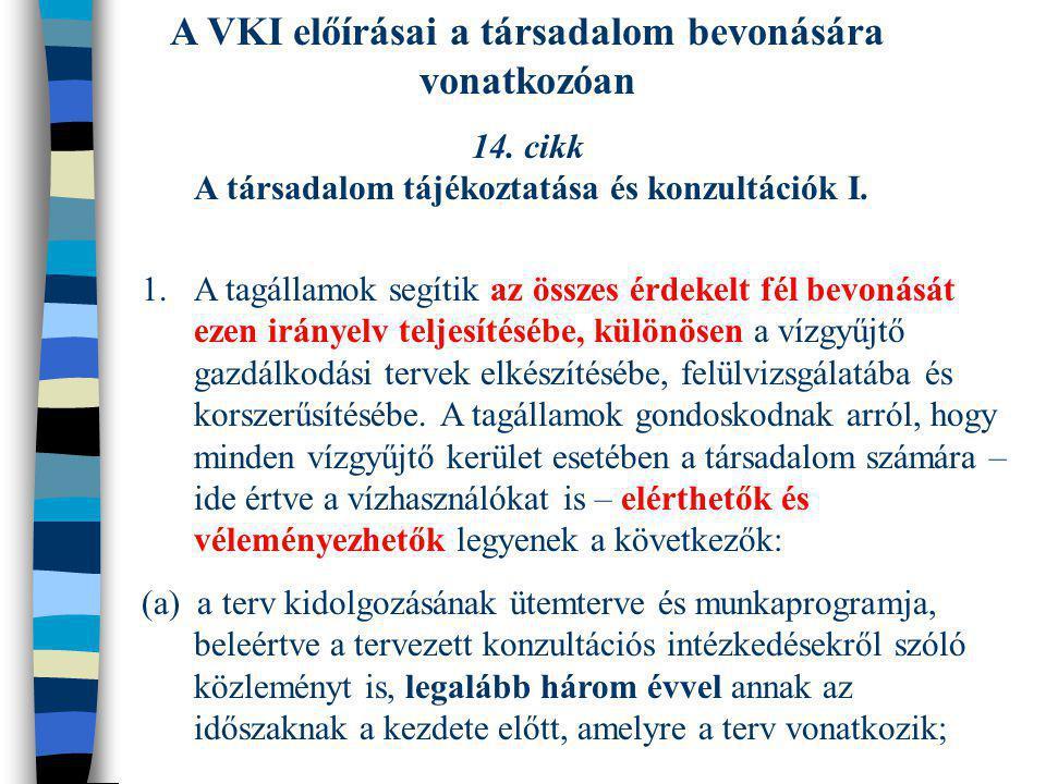 A VKI előírásai a társadalom bevonására vonatkozóan 14. cikk A társadalom tájékoztatása és konzultációk I. 1.A tagállamok segítik az összes érdekelt f