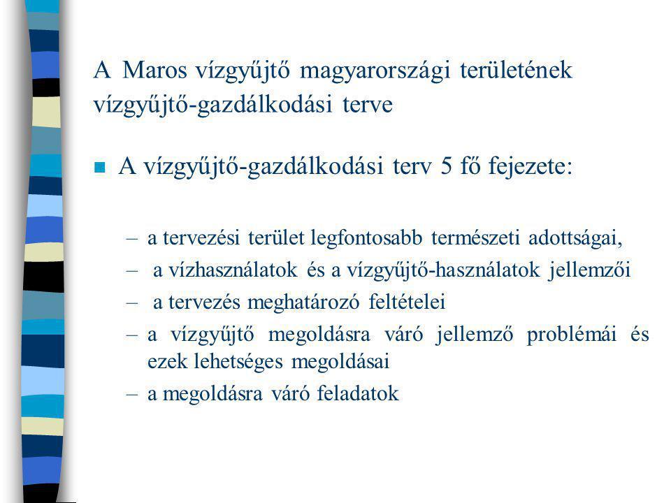 A Maros vízgyűjtő magyarországi területének vízgyűjtő-gazdálkodási terve n A vízgyűjtő-gazdálkodási terv 5 fő fejezete: –a tervezési terület legfontos